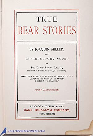 "True Bear Stories: Together with a Thrilling Account of the Capture of the Celebrated Grizzly ""..."