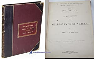 A Monograph of the Seal-Islands of Alaska (U.S. Commission of Fish and Fisheries, 176. Special ...