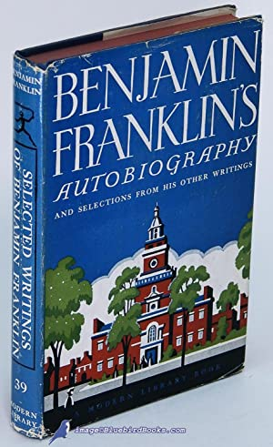 The Autobiography of Benjamin Franklin & Selections from His Other Writings (Modern Library ...