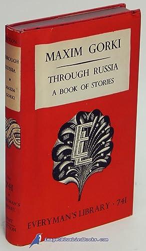 Through Russia: A Book of Stories (Everyman's Library #741): GORKI, Maxim (pseudonym of Alexei...