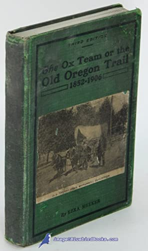 The Ox Team or the Old Oregon Trail 1852-1906 (Third Edition): MEEKER, Ezra