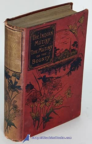 The Story of the Indian Mutiny (1857-58) -and- The Good Ship Bounty and her Mutineers (with ...