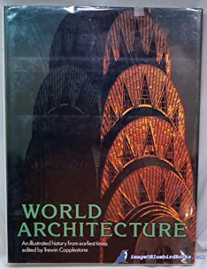 World Architecture: An Illustrated History from Earliest: COPPLESTONE, Trewin (editor)