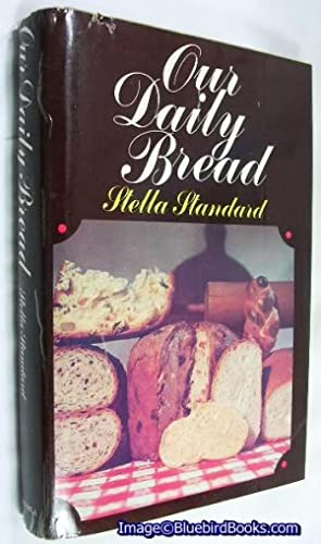 Our Daily Bread 366 Recipes for Wonderful Breads