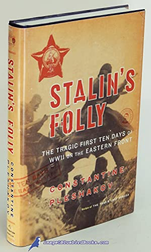 Stalin's Folly: The Tragic First Ten Days of World War II on the Eastern Front
