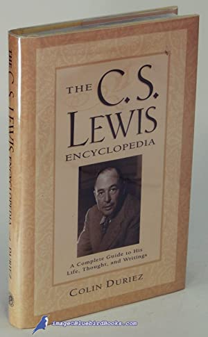The C.S. Lewis Encyclopedia: A Complete Guide to His Life, Thought , and Writings
