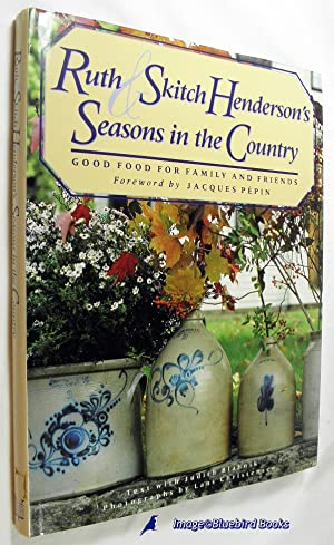 Ruth and Skitch Henderson's Seasons in the Country Good Food for Family and Friends