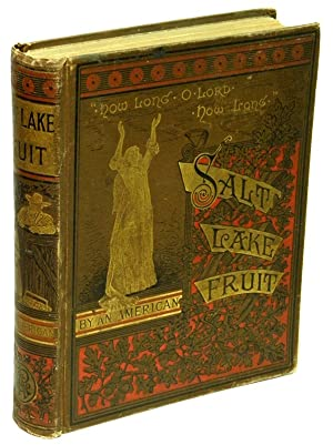 Salt-Lake Fruit A Latter-Day Romance: An American [SPENCER, William Loring Nunez]