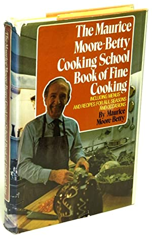 The Maurice Moore-Betty Cooking School Book of Fine Cooking