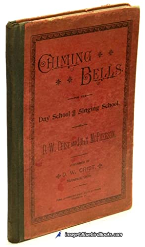 Chiming Bells For the Day School and Singing School: CRIST, D.W.; McPHERSON, John