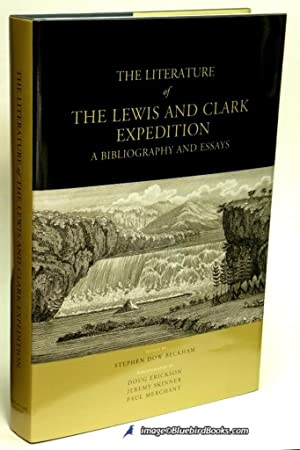 The Literature of the Lewis and Clark Expedition A Bibliography and Essays: BECKHAM, Stephen Dow (...