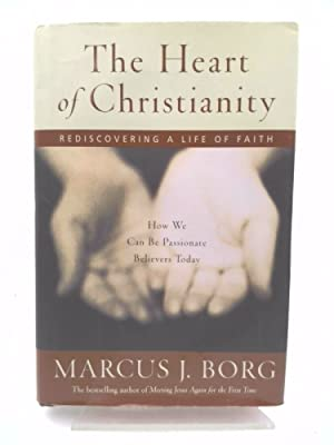 The Heart of Christianity : Rediscovering a: Marcus J. Borg