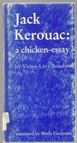 Jack Kerouac: A Chicken Essay: Beaulieu, Victor-Levy