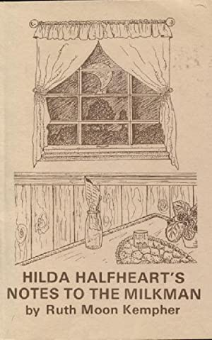 Hilda Halfheart's Notes to the Milkman: Offbeat Observations by Ruth Moon Kempher: Kempher, ...