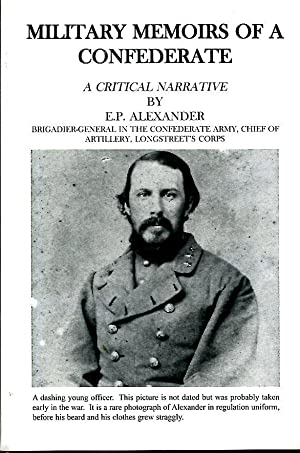 Military Memoirs of a Confederate: a critical: Alexander, E.P.