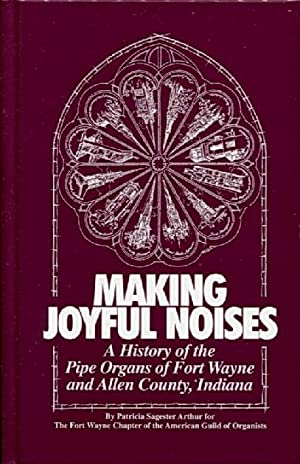 Making Joyful Noises: a History of the: Arthur, Patricia Sagester