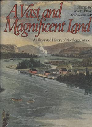 A Vast and Magnificent Land: an Illustrated History of Northern Ontario
