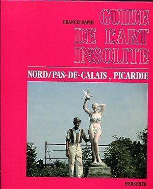 Guide de l'Art Insolite: Nord/Pas-de-Calais, Picardie: David, Francis