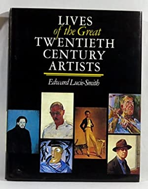 Lives of The Great 20th Century Artists: Lucie-Smith, Edward