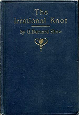 The Irrational Knot, being the second novel: Shaw, Bernard