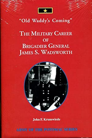 "Old Waddy's Coming"" The military career of Brigadier General James S. Wadsworth: ..."