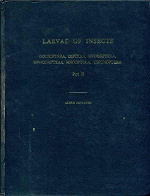 Larvae of Insects: an introduction to nearctic: Peterson, Alvah