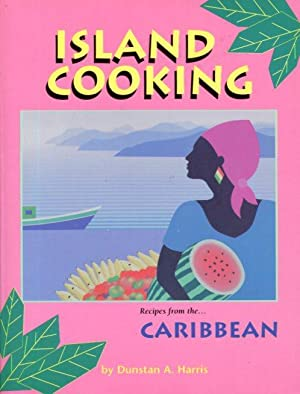 Island Cooking: Recipes from the Caribbean: Harris, Dunstan A.