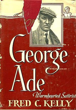 George Ade: warmhearted satirist: Kelly, Fred C.