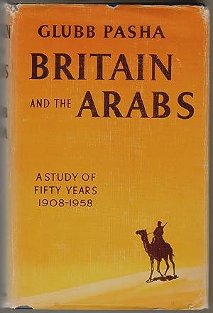 Britain and the Arabs, A Study of: Glubb, Sir John