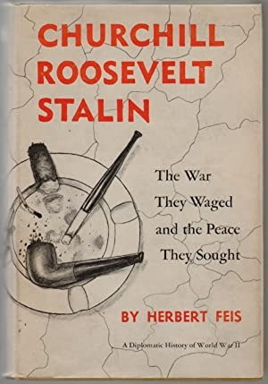 Churchill Roosevelt Stalin, The War They Waged and the Peace They Brought