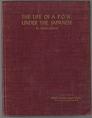 The Life of a P.O.W. Under the Japanese In Caricature [SIGNED]