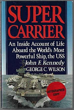 Supercarrier, An Inside Account of Life Aboard the World's Most Powerful Ship, the USS John F. Ke...