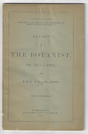Report of the Botanist, Dr. Geo Vasey for the Year 1888, with Illustrations