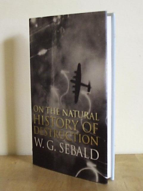 On the Natural History of Destruction Sebald, W G