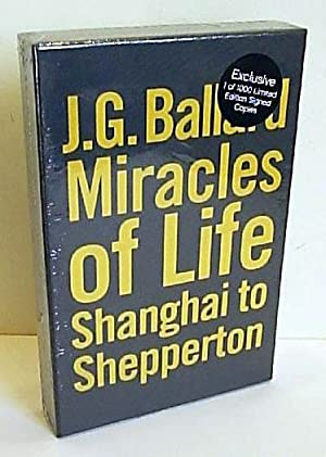 Miracles of Life Shanghai to Shepperton: Ballard, J. G.