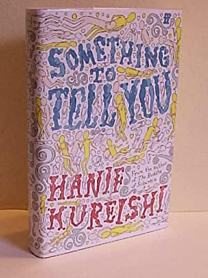 Something to Tell You: Kureishi, Hanif