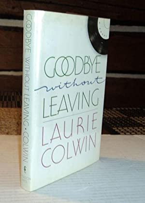 GOODBYE WITHOUT LEAVING: Colwin, Laurie