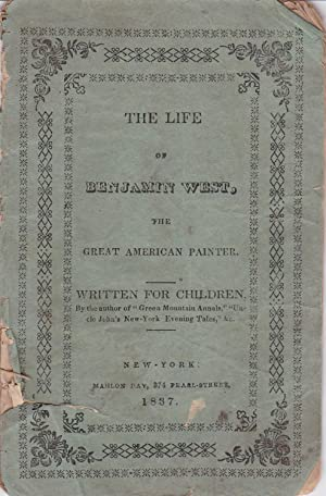 THE LIFE OF BENJAMIN WEST. The Great American Painter. Written for Children / By the author of Gr...