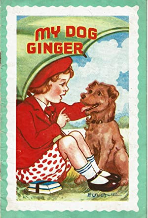 MY DOG GINGER. (Cover title).