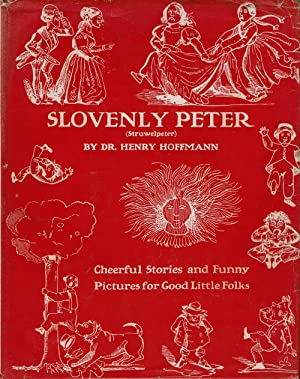 SLOVENLY PETER (STRUWELPETER) / or / Cheerful Stories and Funny Pictures for Good Little Folks. W...