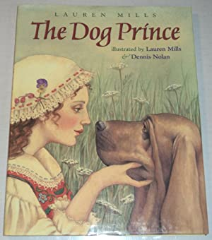 THE DOG PRINCE: An original fairy tale by Lauren Mills. Illustrated by Lauren Mills and Dennis No...