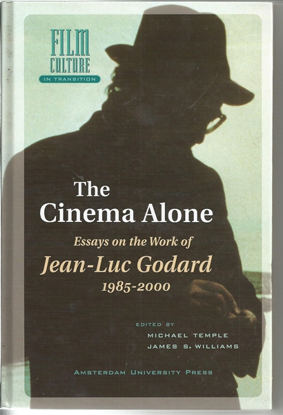 The Cinema Alone: Essays on the Work of Jean-Luc Godard 1985-2000 - Williams, James S. (Editor); Temple, Michael (Editor)
