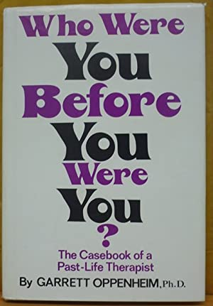 Who were you before you were you?: The casebook of a past-life therapist