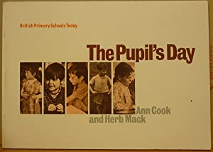 The Pupil's Day (British Primary Schools Today): Cook. Ann; Mack,