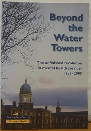 Beyond the Water Towers: The Unfinished Revolution in Mental Health Services 1985-2005