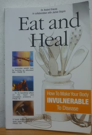 Eat and Heal. How To Make Your Body Invulnerable to Disease