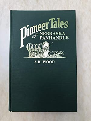 Pioneer Tales of the North Platte Valley and Nebraska Panhandle A Miscellaneous Collection of His...