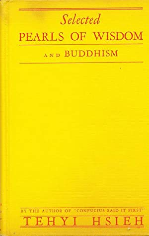 Selected Pearls of Wisdom and Buddhism: Hsieh, Tehyi