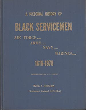 A Pictorial History Of Black Servicemen - Air Force, Army, Navy, Marines: Johnson, Jesse J. (ed.)