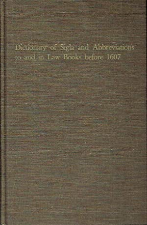 Dictionary of Sigla and Abbreviations to and in Law Books Before 1607 (Virginia legal studies): ...